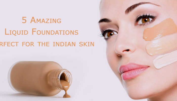 5 Amazing Liquid Foundations perfect for the Indian skin
