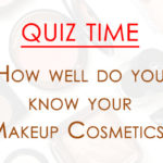 How well do you know about your Cosmetics?
