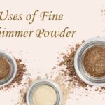 uses-of-fine-shimmer-powder-4
